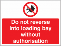 Do Not Reverse Into Loading Bay Without Authorisation Signs