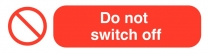 Do Not Switch Off Power Socket Warning Label